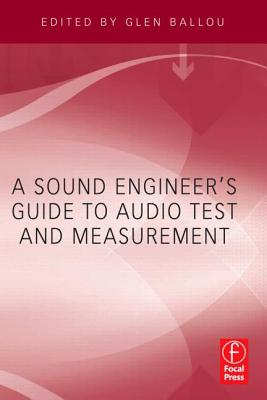 A Sound Engineer's Guide to Audio Test and Measurement By Ballou, Glen (EDT)