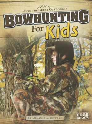 Bowhunting for Kids By Howard, Melanie A.